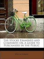 The Stocks Examined and Compared; Or, a Guide to Purchasers in the Public af William Fairman