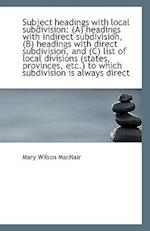 Subject Headings with Local Subdivision af Mary Wilson Macnair