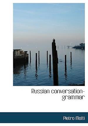 Russian Conversation-Grammar af Pietro Motti