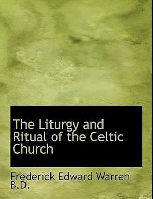 The Liturgy and Ritual of the Celtic Church af Frederick Edward Warren