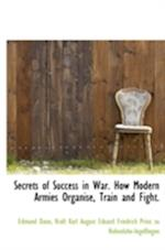 Secrets of Success in War. How Modern Armies Organise, Train and Fight. af Edmund Dane, Kraft Karl August Hohenlohe-Ingelfingen