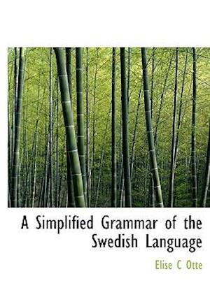 A Simplified Grammar of the Swedish Language af Lise C. Ott, Elise C. Otte