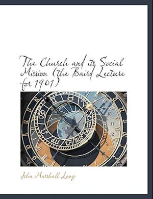 The Church and Its Social Mission (the Baird Lecture for 1901) af John Marshall Lang