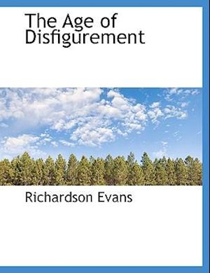 The Age of Disfigurement af Richardson Evans