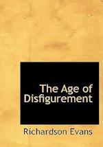 The Age of Disfigurement af Richardson Evans