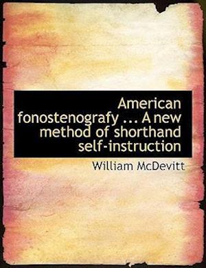 American Fonostenografy ... a New Method of Shorthand Self-Instruction af William Mcdevitt