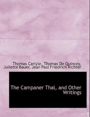 The Campaner Thal, and Other Writings af Juliette Bauer, Thomas De Quincey, Thomas Carlyle