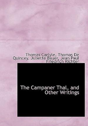 The Campaner Thal, and Other Writings af Thomas De Quincey, Thomas Carlyle, Juliette Bauer