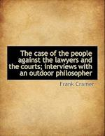 The Case of the People Against the Lawyers and the Courts; Interviews with an Outdoor Philosopher af Frank Cramer