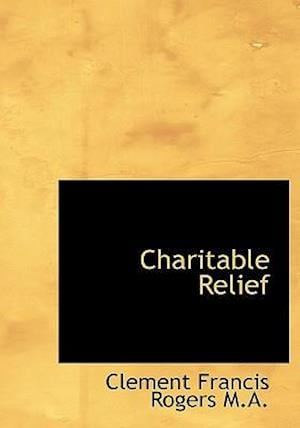 Charitable Relief af Clement Francis Rogers