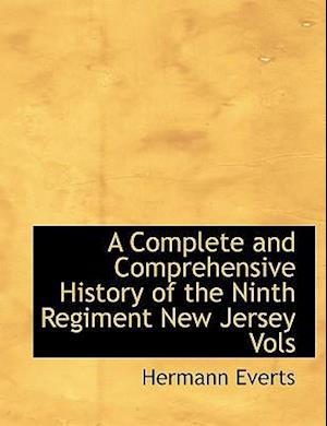 A Complete and Comprehensive History of the Ninth Regiment New Jersey Vols af Hermann Everts