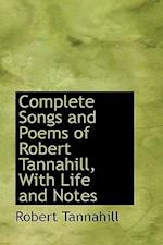 Complete Songs and Poems of Robert Tannahill, with Life and Notes af Robert Tannahill