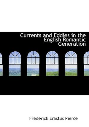 Currents and Eddies in the English Romantic Generation af Frederick Erastus Pierce