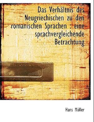 Das Verhaltnis Des Neugriechischen Zu Den Romanischen Sprachen af Hans Muller, Hans Mller