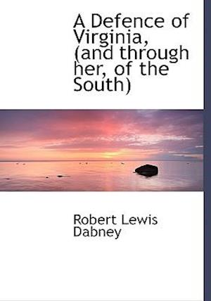A Defence of Virginia, (and Through Her, of the South) af Robert Lewis Dabney, Dabney