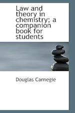 Law and Theory in Chemistry; A Companion Book for Students af Douglas Carnegie