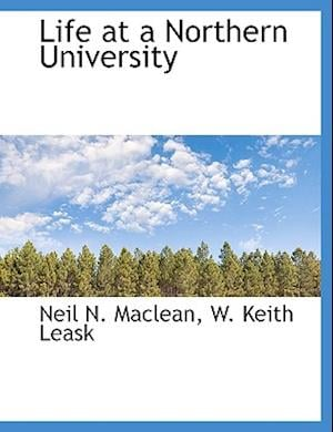 Life at a Northern University af Neil N. MacLean, W. Keith Leask