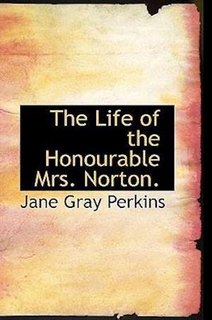 The Life of the Honourable Mrs. Norton. af Jane Gray Perkins