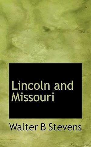 Lincoln and Missouri af Walter Barlow Stevens
