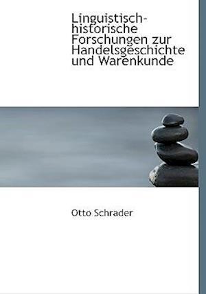 Linguistisch-Historische Forschungen Zur Handelsgeschichte Und Warenkunde af Otto Schrader