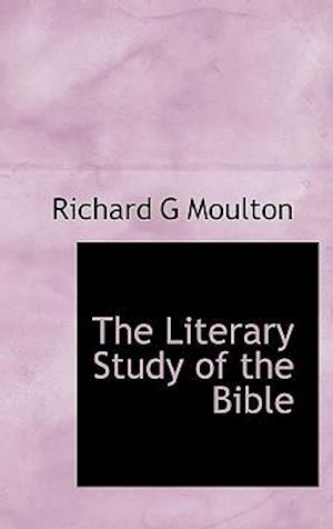 The Literary Study of the Bible af Richard G. Moulton