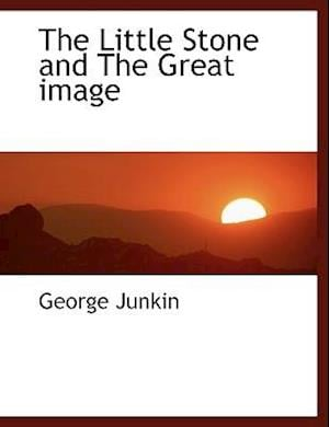 The Little Stone and the Great Image af George Junkin