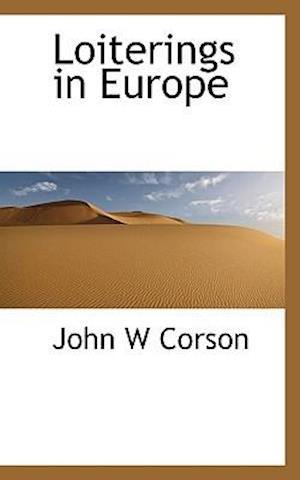 Loiterings in Europe af John W. Corson