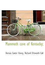 Mammoth Cave of Kentucky; af Horace Carter Hovey, Richard Ellsworth Call