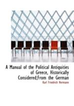 A Manual of the Political Antiquities of Greece, Historically Considered;from the German af Karl Friedrich Hermann