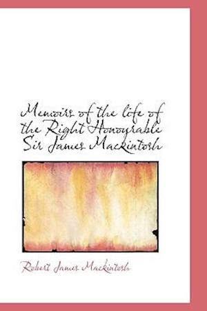 Memoirs of the Life of the Right Honourable Sir James Mackintosh af Robert James Mackintosh
