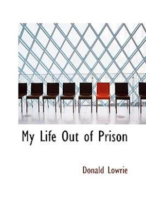 My Life Out of Prison af Donald Lowrie