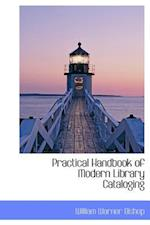 Practical Handbook of Modern Library Cataloging af William Warner Bishop