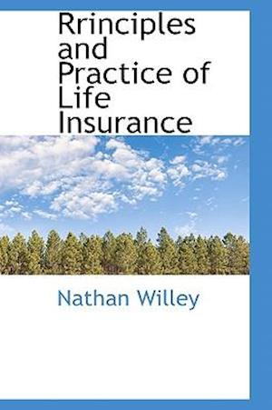 Rrinciples and Practice of Life Insurance af Nathan Willey