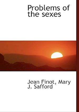 Problems of the Sexes af Mary J. Safford, Jean Finot