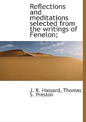 Reflections and Meditations Selected from the Writings of Fenelon; af J. R. Hassard, Thomas S. Preston