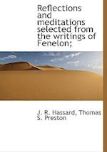 Reflections and Meditations Selected from the Writings of Fenelon; af Thomas S. Preston, J. R. Hassard
