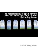 The Responsibility of Spain for the Destruction of the United States Battleship Maine af Charles Henry Butler