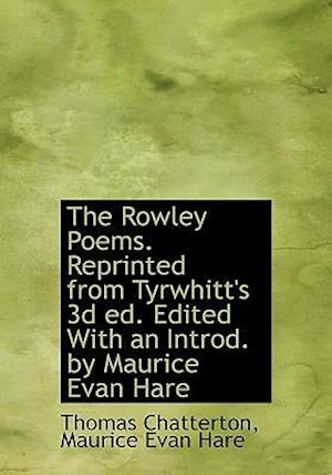 The Rowley Poems. Reprinted from Tyrwhitt's 3D Ed. Edited with an Introd. by Maurice Evan Hare af Maurice Evan Hare, Thomas Chatterton