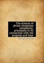 The Scheme of Divine Revelation Considered, Principally in Its Connection with the Progress and Impr af George Chandler