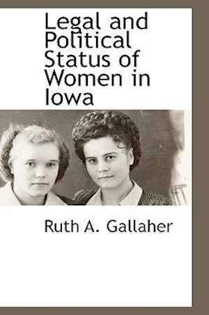 Legal and Political Status of Women in Iowa af Ruth A. Gallaher