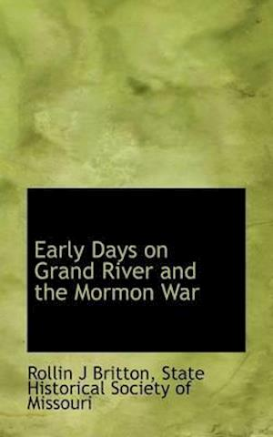 Early Days on Grand River and the Mormon War af Rollin J. Britton