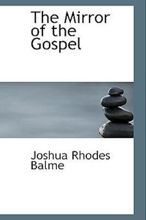 The Mirror of the Gospel af Joshua Rhodes Balme