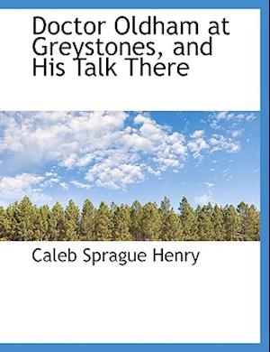 Doctor Oldham at Greystones, and His Talk There af Coleb Sprague Henry, Caleb Sprague Henry