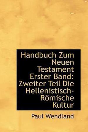 Handbuch Zum Neuen Testament Erster Band af Paul Wendland