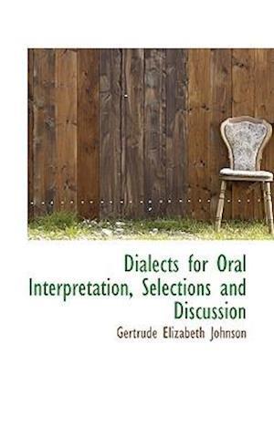 Dialects for Oral Interpretation, Selections and Discussion af Gertrude Elizabeth Johnson
