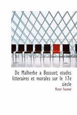 de Malherbe a Bossuet; Etudes Litteraires Et Morales Sur Le 17 Siecle af Victor Fournel