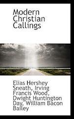 Modern Christian Callings af Dwight Huntington Day, Elias Hershey Sneath, Irving Francis Wood