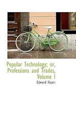 Popular Technology; Or, Professions and Trades, Volume I af Edward Hazen