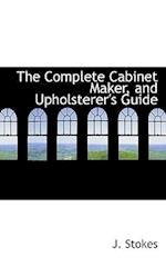 The Complete Cabinet Maker, and Upholsterer's Guide af J. Stokes