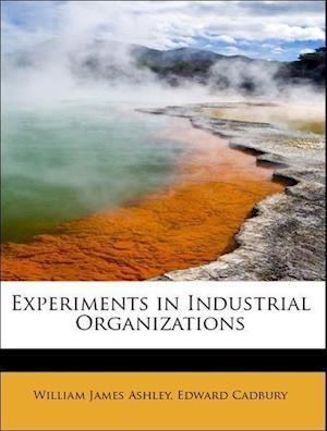 Experiments in Industrial Organizations af William James Ashley, Edward Cadbury